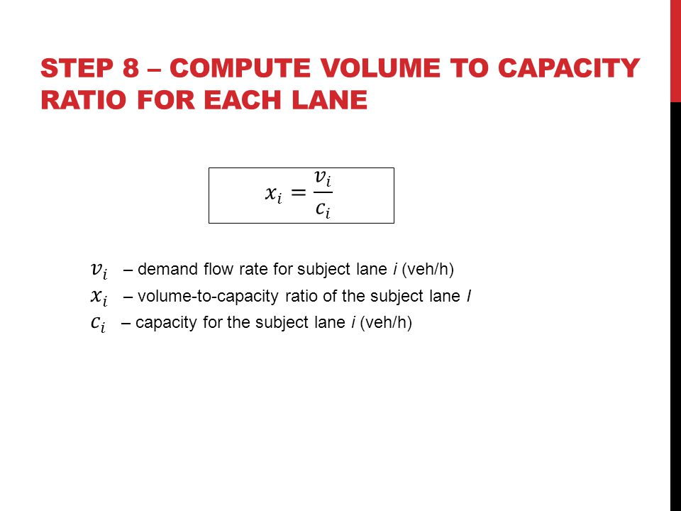 STEP 8 – compute volume to capacity ratio for each lane