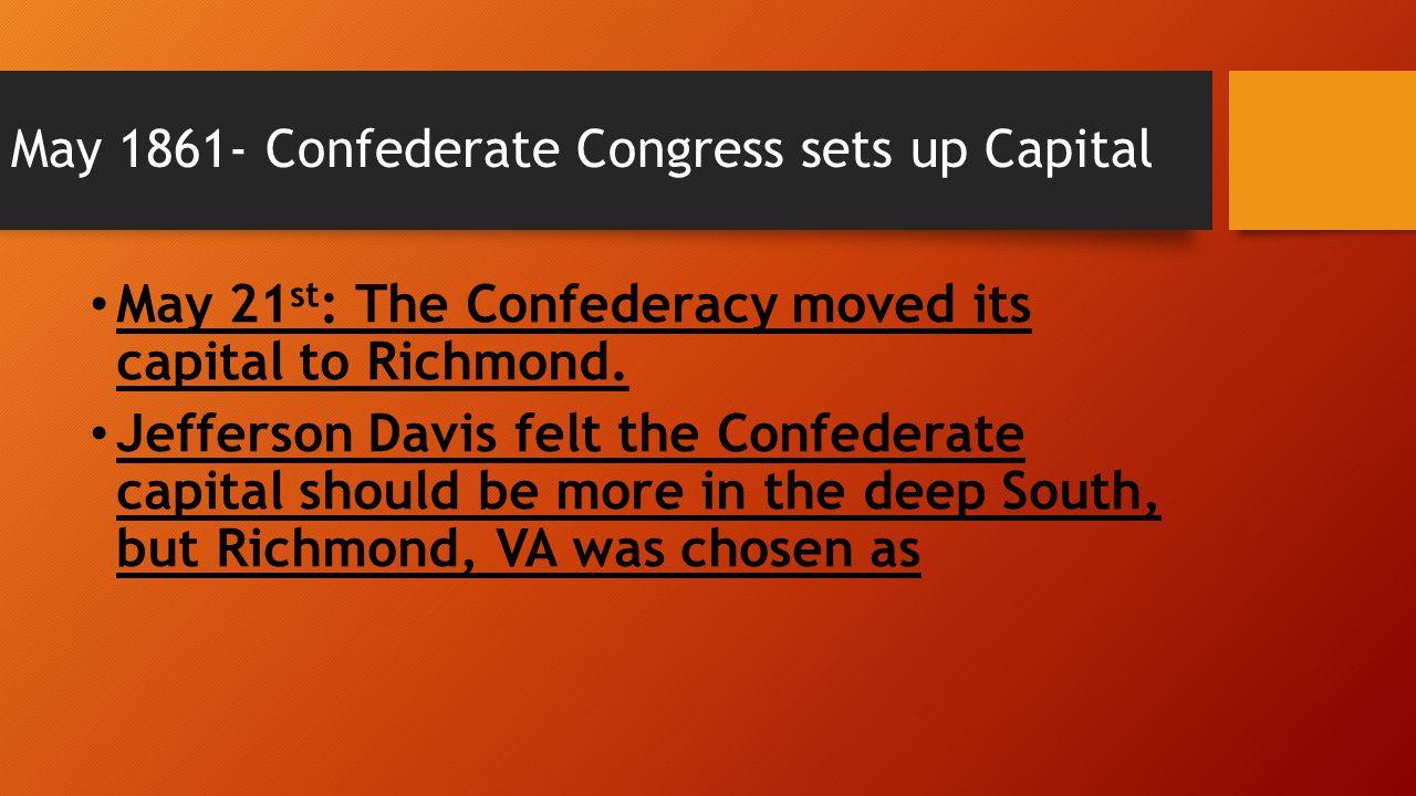 May 1861- Confederate Congress sets up Capital