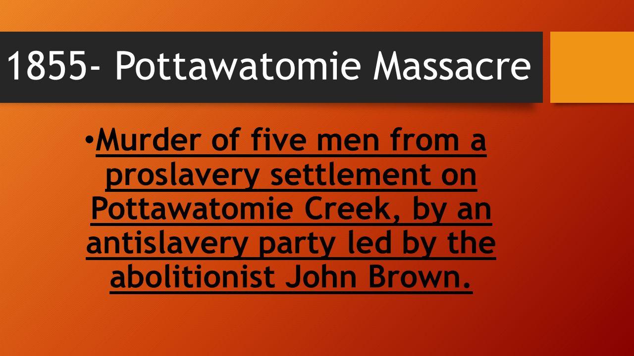 1855- Pottawatomie Massacre