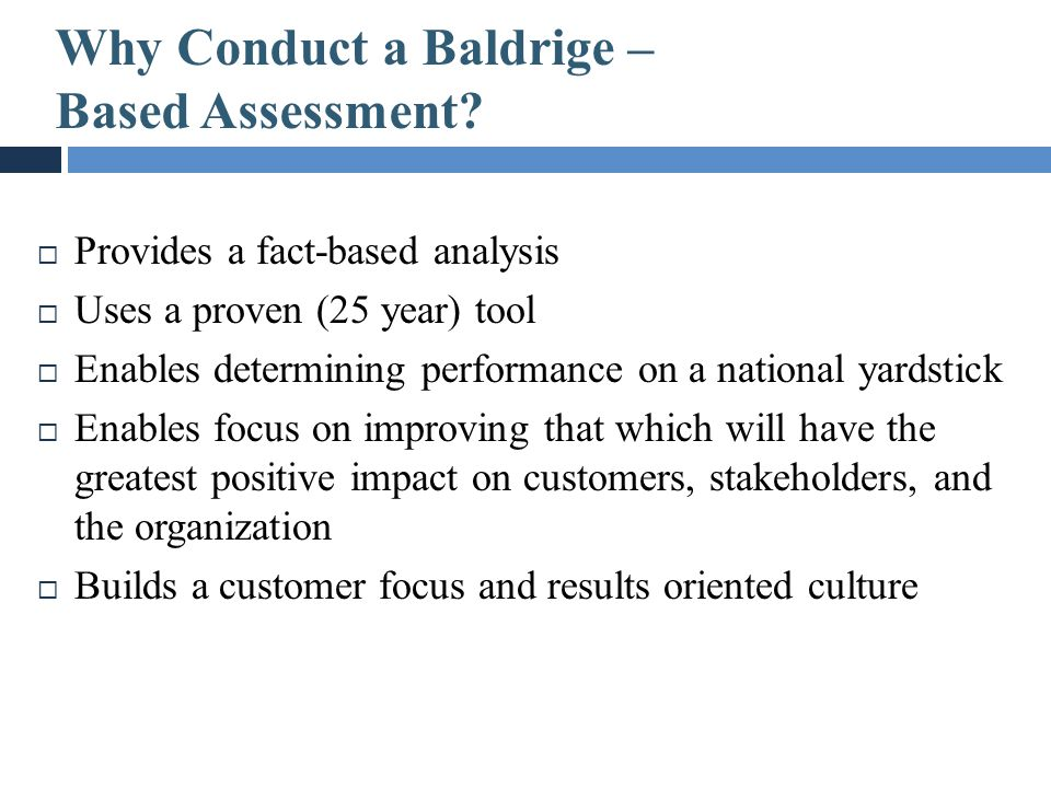 Why Conduct a Baldrige – Based Assessment