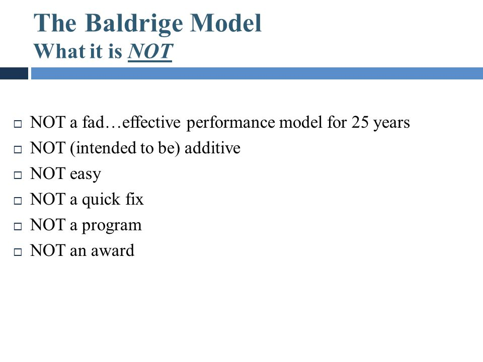 The Baldrige Model What it is NOT