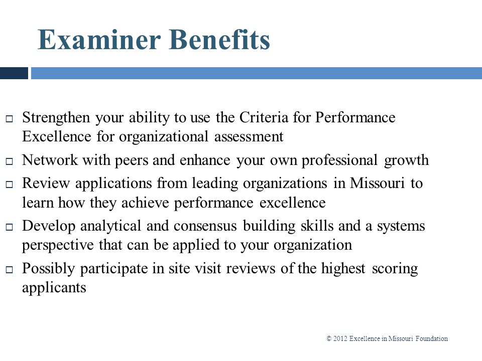 Examiner Benefits Strengthen your ability to use the Criteria for Performance Excellence for organizational assessment.