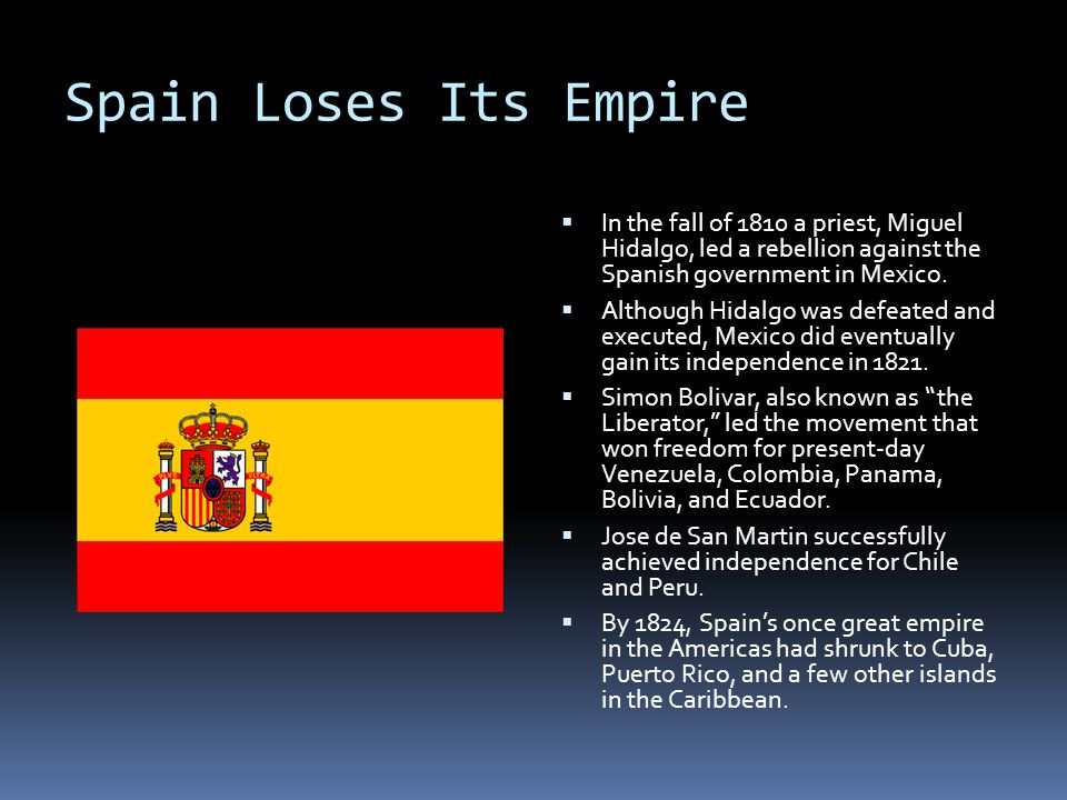 Spain Loses Its Empire In the fall of 1810 a priest, Miguel Hidalgo, led a rebellion against the Spanish government in Mexico.