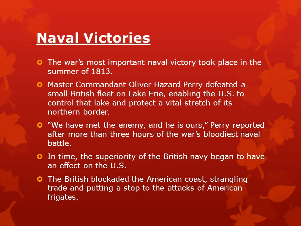 Naval Victories The war's most important naval victory took place in the summer of 1813.