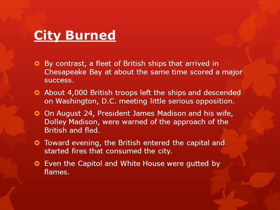 City Burned By contrast, a fleet of British ships that arrived in Chesapeake Bay at about the same time scored a major success.