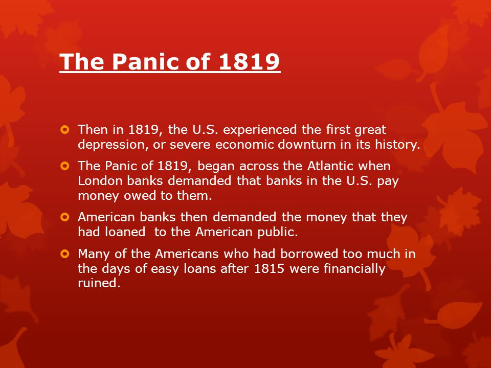The Panic of 1819 Then in 1819, the U.S. experienced the first great depression, or severe economic downturn in its history.