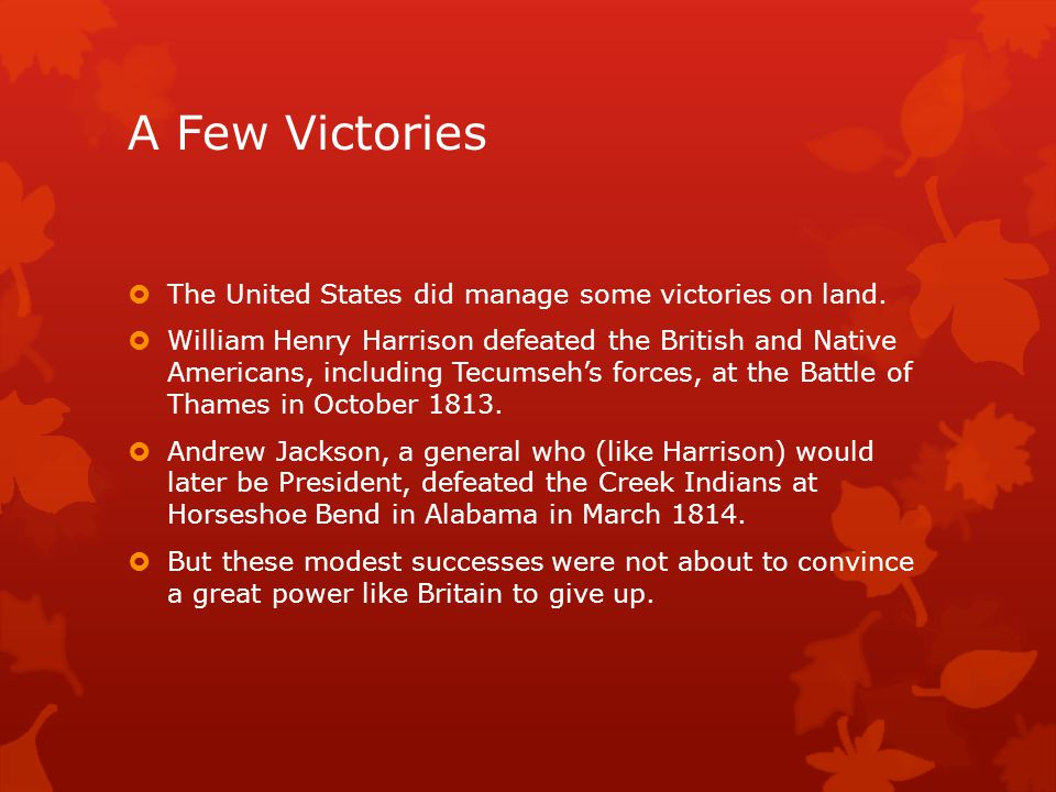 A Few Victories The United States did manage some victories on land.