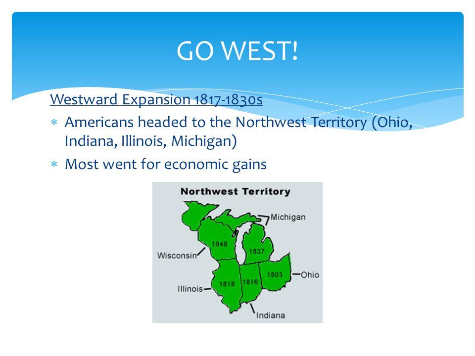 GO WEST! Westward Expansion 1817-1830s