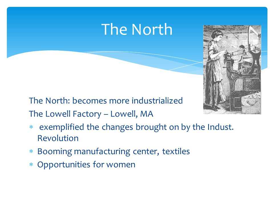 The North The North: becomes more industrialized