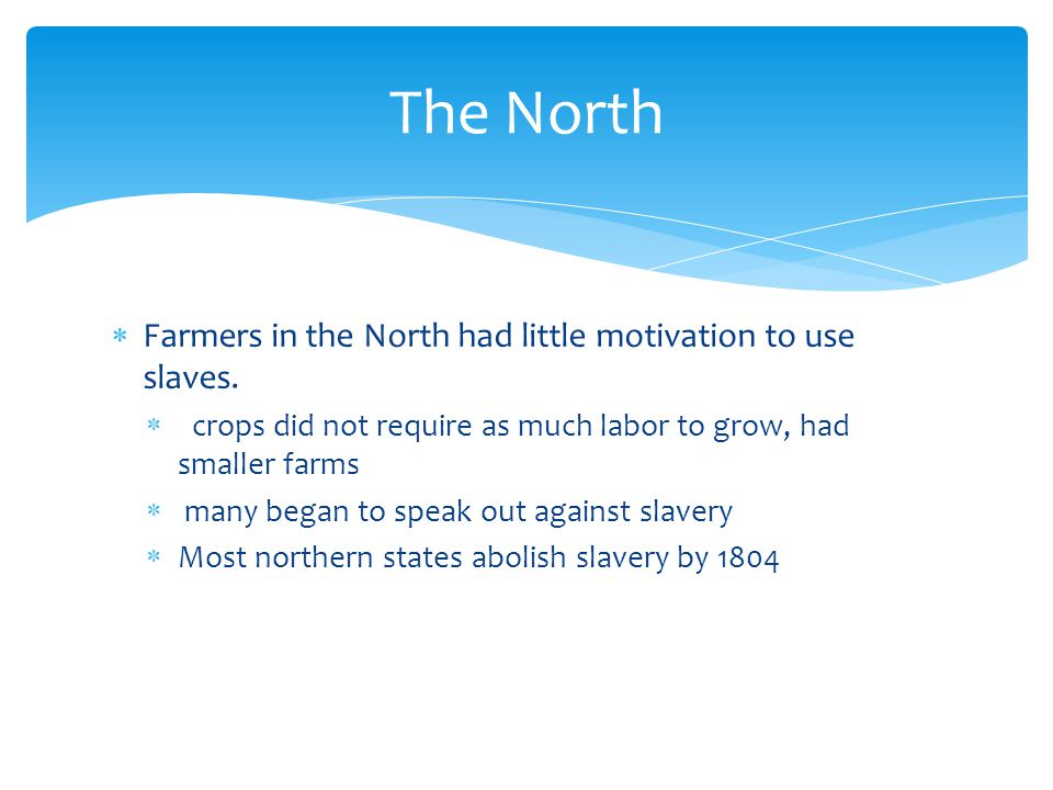 The North Farmers in the North had little motivation to use slaves.