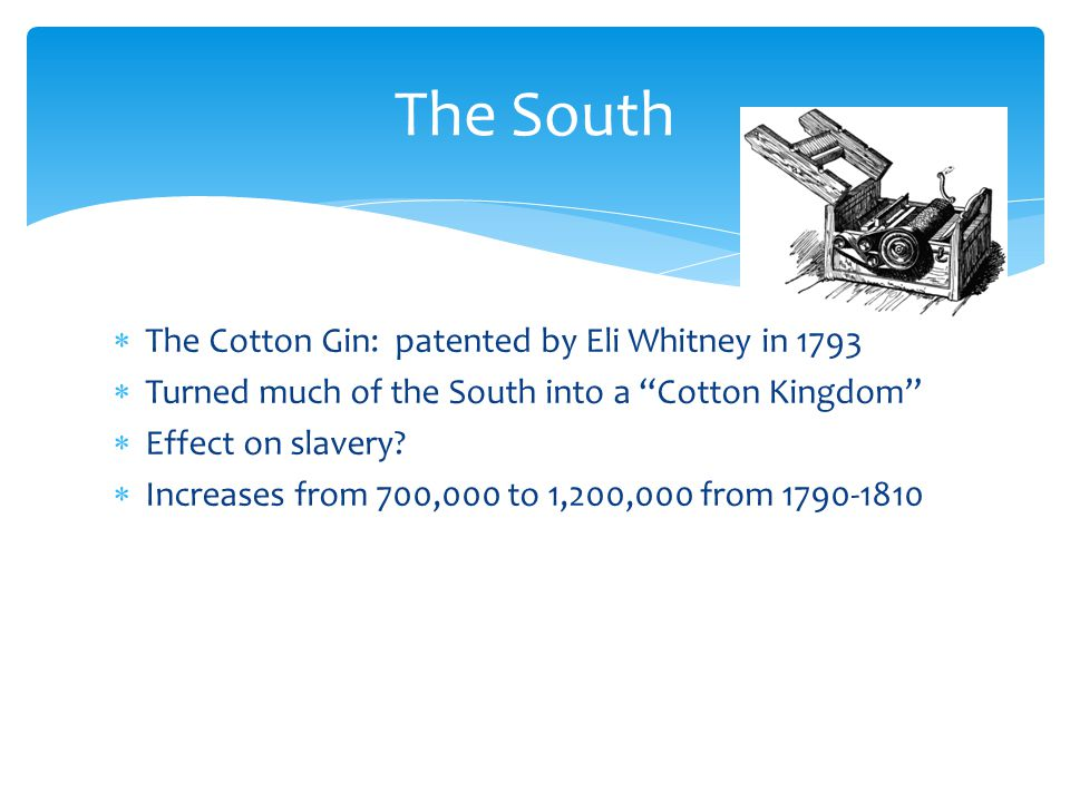 The South The Cotton Gin: patented by Eli Whitney in 1793