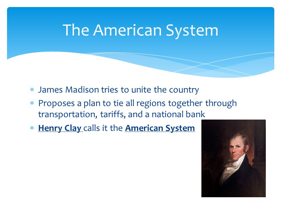 The American System James Madison tries to unite the country