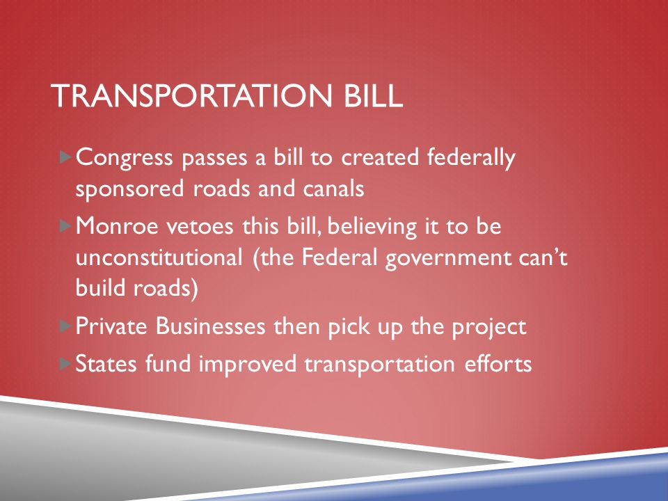 Transportation Bill Congress passes a bill to created federally sponsored roads and canals.