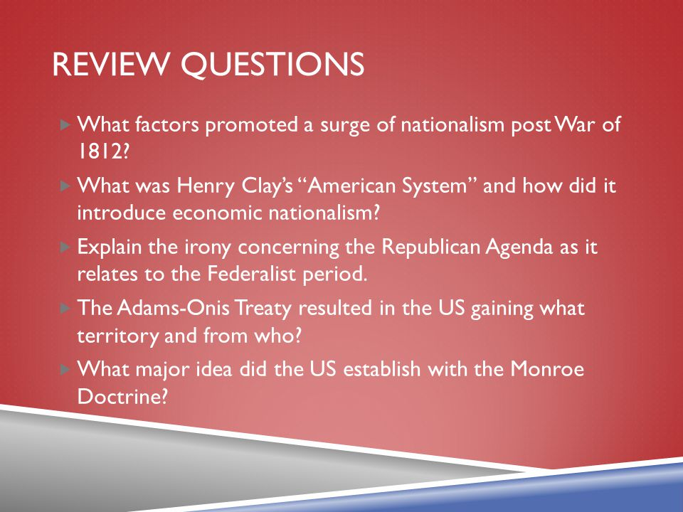 REVIEW QUESTIONS What factors promoted a surge of nationalism post War of 1812