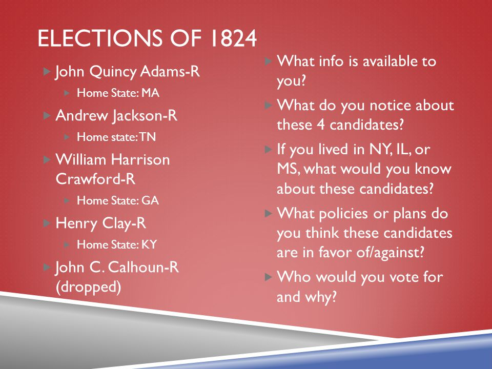 Elections of 1824 What info is available to you John Quincy Adams-R