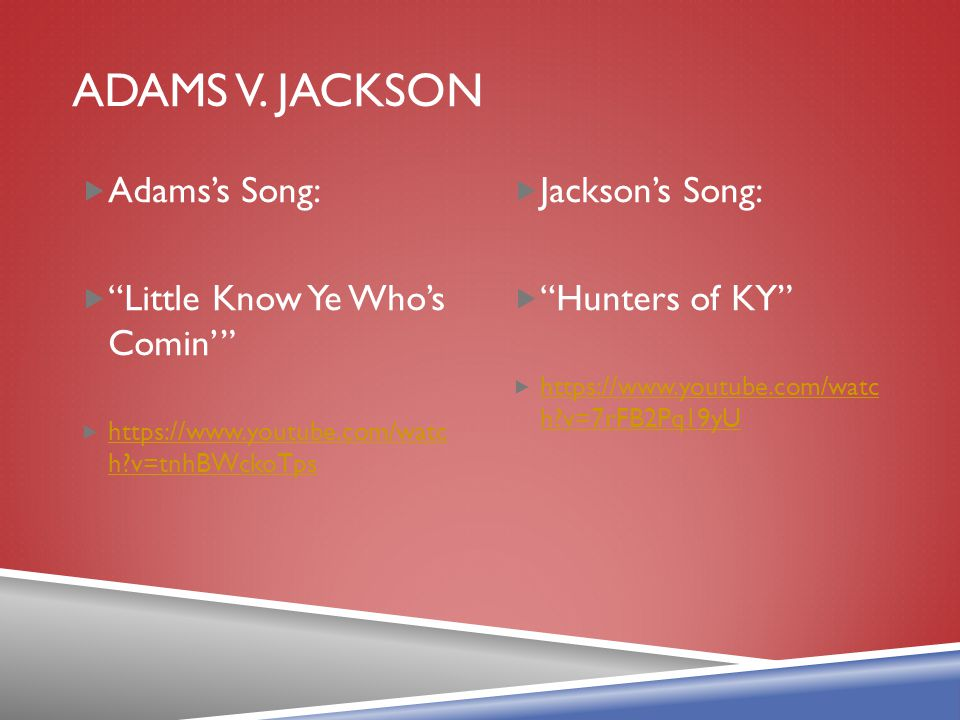 Adams v. jackson Adams's Song: Little Know Ye Who's Comin'
