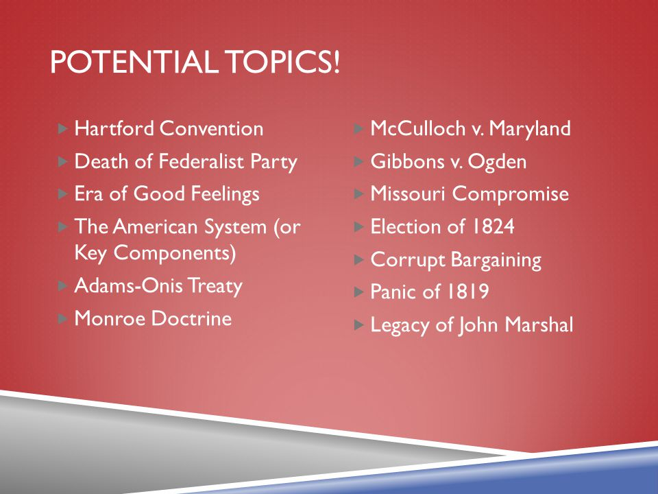 Potential topics! Hartford Convention Death of Federalist Party