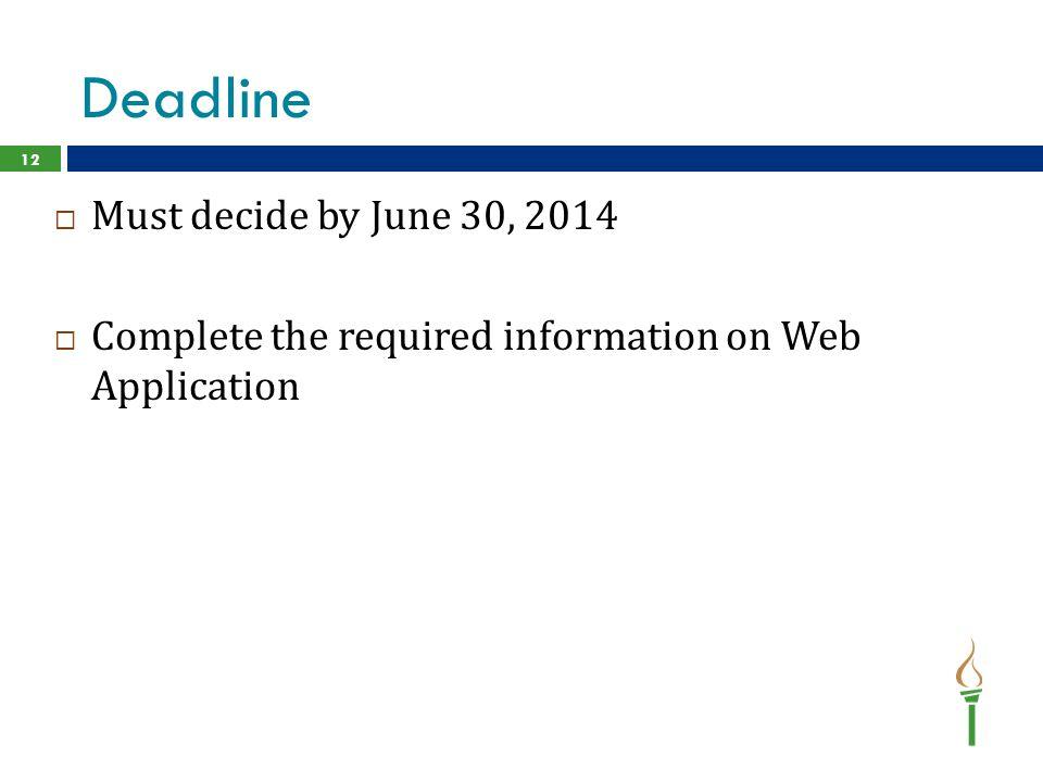 Deadline Must decide by June 30, 2014