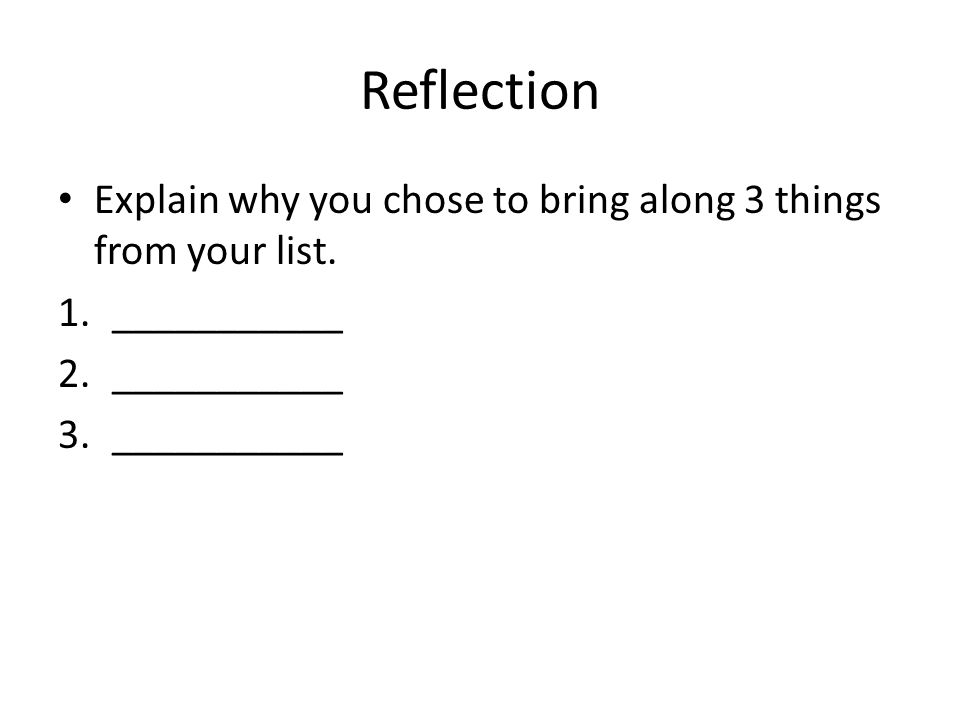 Reflection Explain why you chose to bring along 3 things from your list. ___________