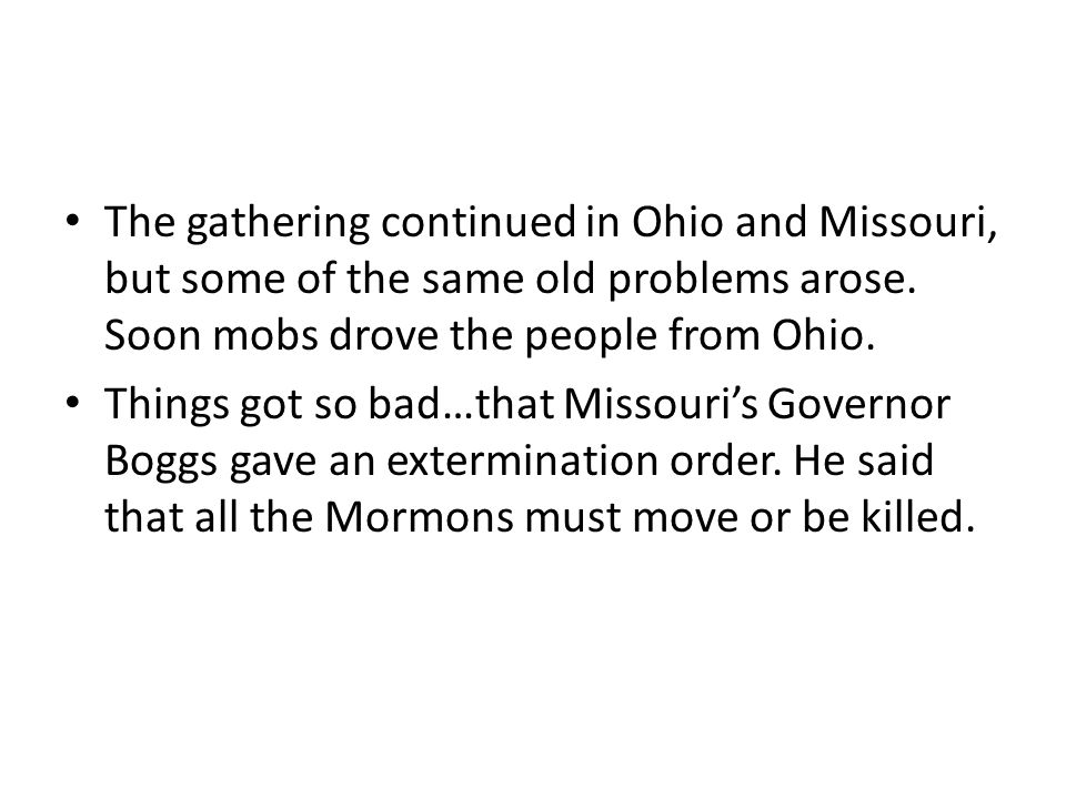 The gathering continued in Ohio and Missouri, but some of the same old problems arose. Soon mobs drove the people from Ohio.