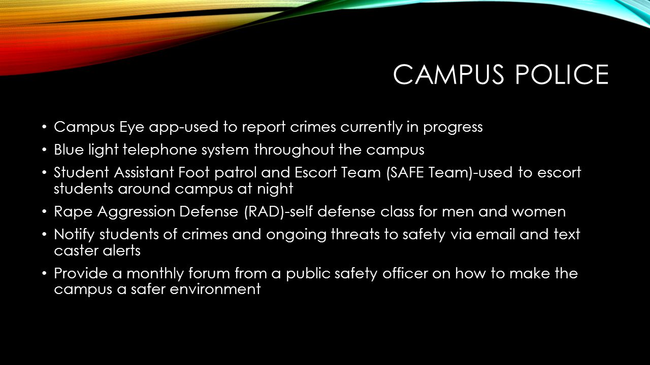 Campus police Campus Eye app-used to report crimes currently in progress. Blue light telephone system throughout the campus.