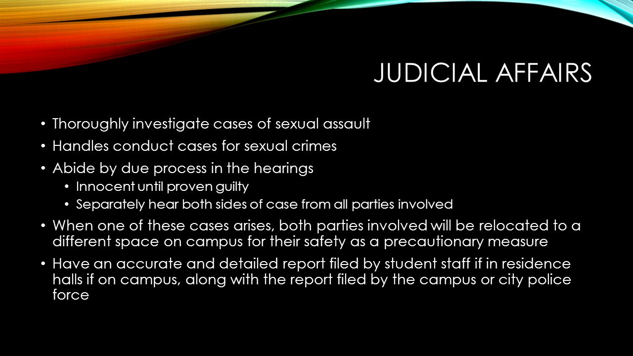 Judicial affairs Thoroughly investigate cases of sexual assault