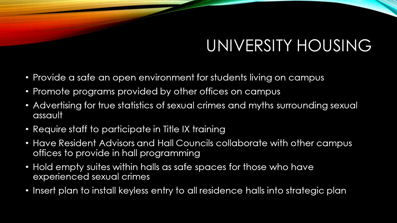 University housing Provide a safe an open environment for students living on campus. Promote programs provided by other offices on campus.