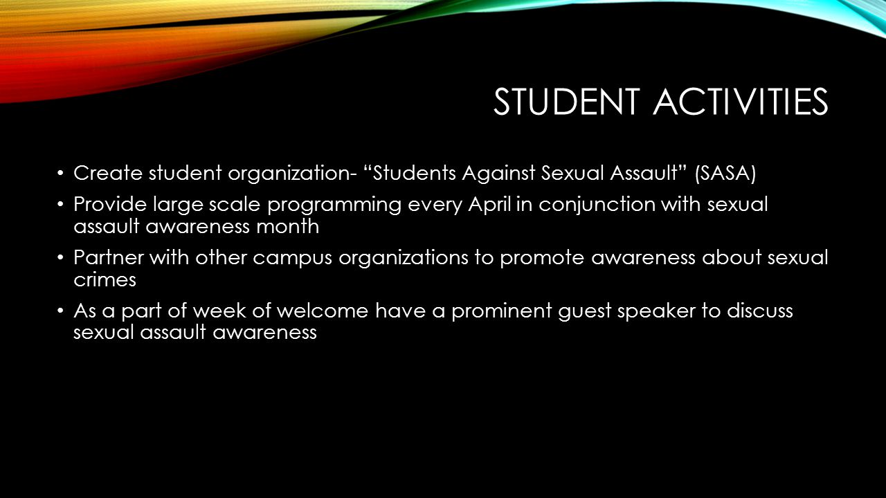 Student activities Create student organization- Students Against Sexual Assault (SASA)