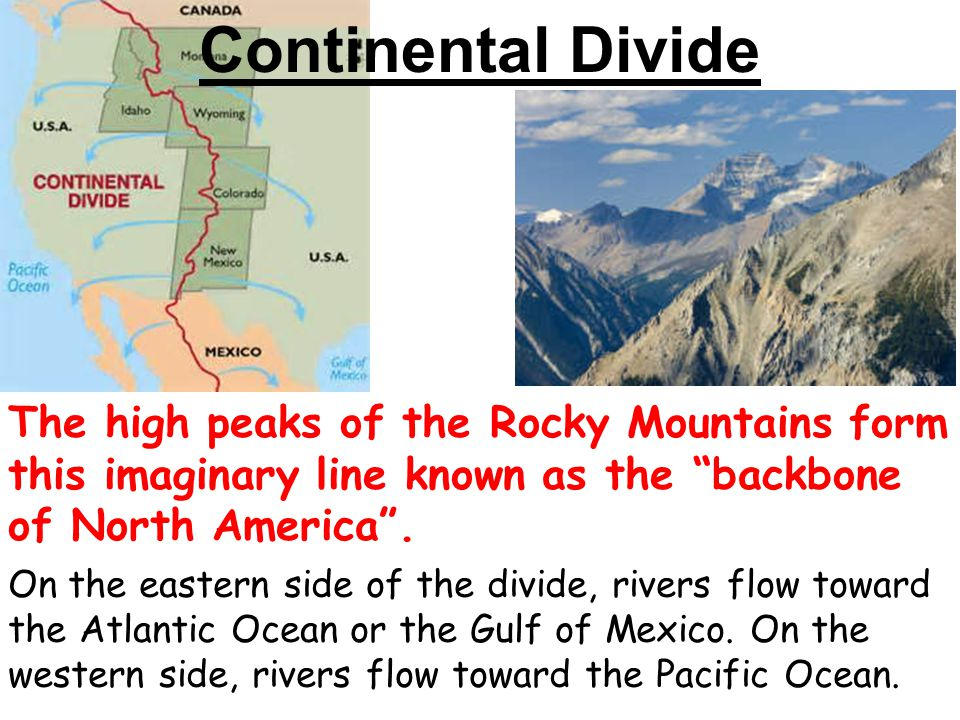 Continental Divide The high peaks of the Rocky Mountains form this imaginary line known as the backbone of North America .