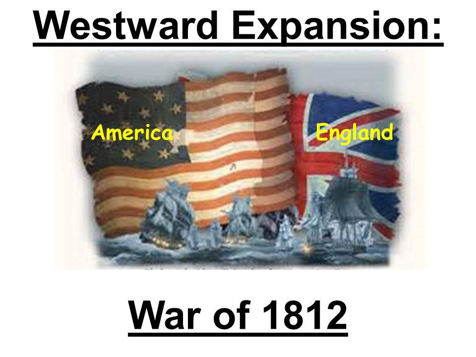 Westward Expansion: War of 1812