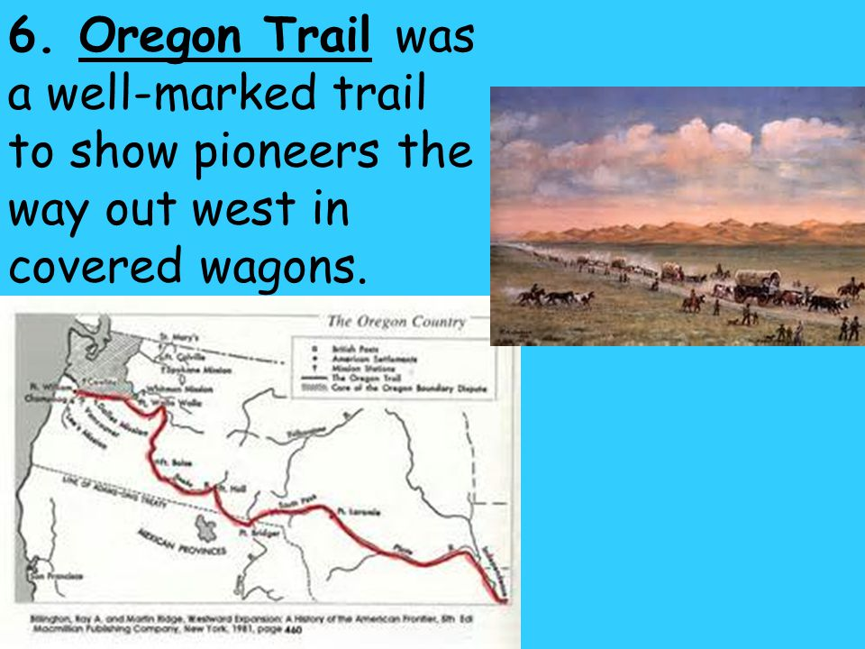 6. Oregon Trail was a well-marked trail to show pioneers the way out west in covered wagons.