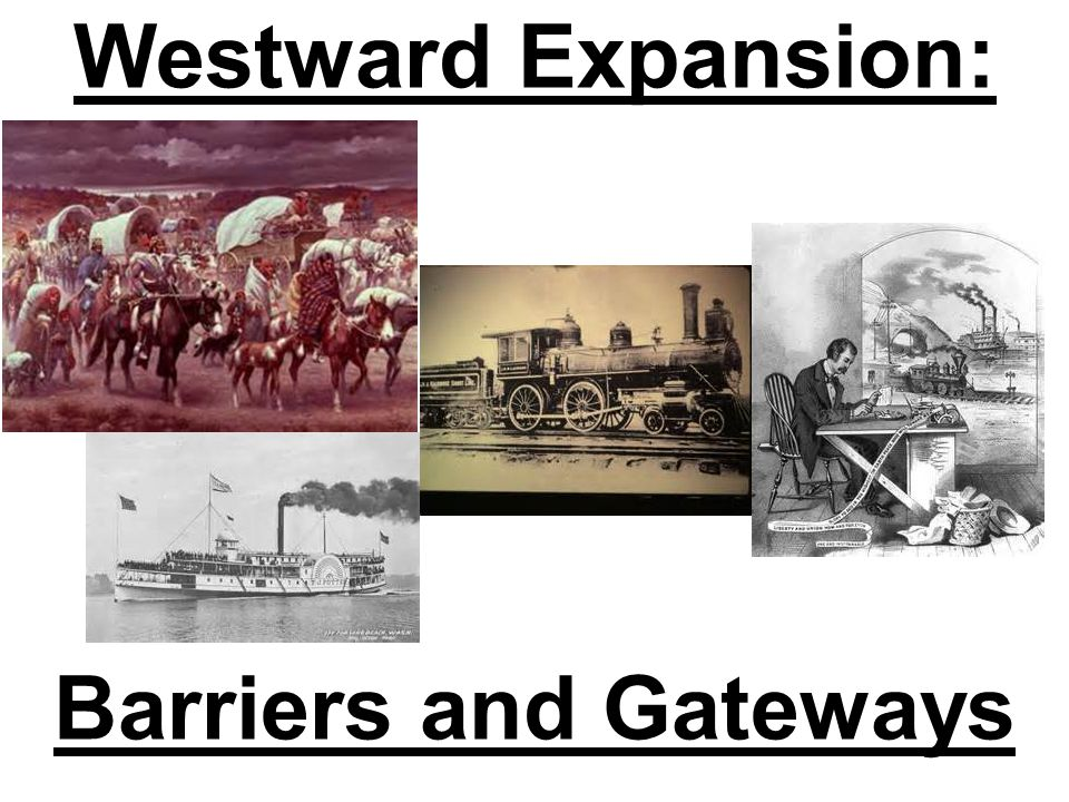 Westward Expansion: Barriers and Gateways