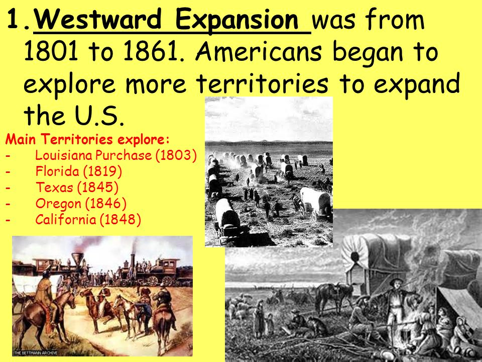 Westward Expansion was from 1801 to 1861