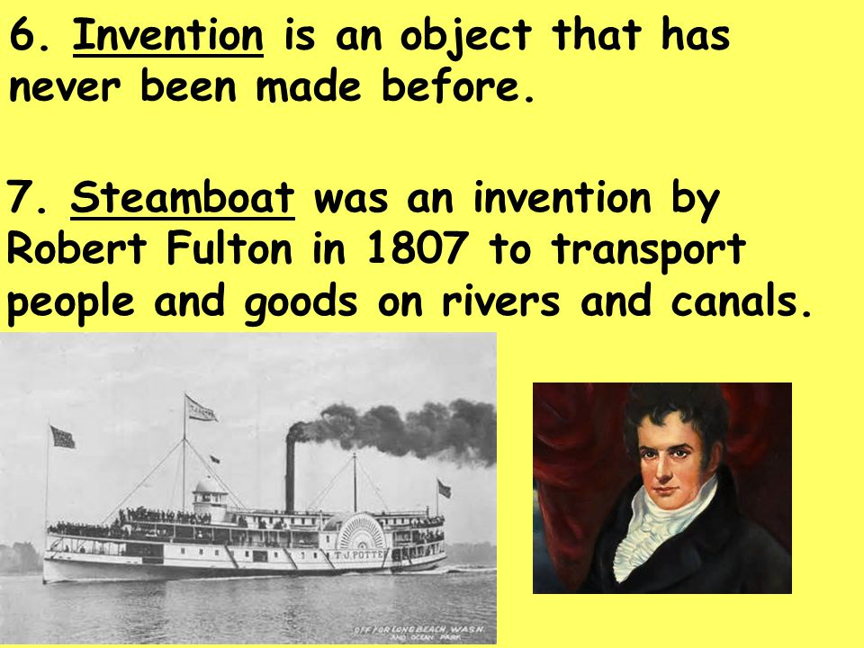 6. Invention is an object that has never been made before.