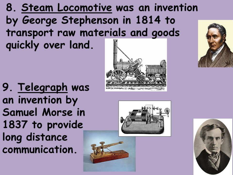 8. Steam Locomotive was an invention by George Stephenson in 1814 to transport raw materials and goods quickly over land.