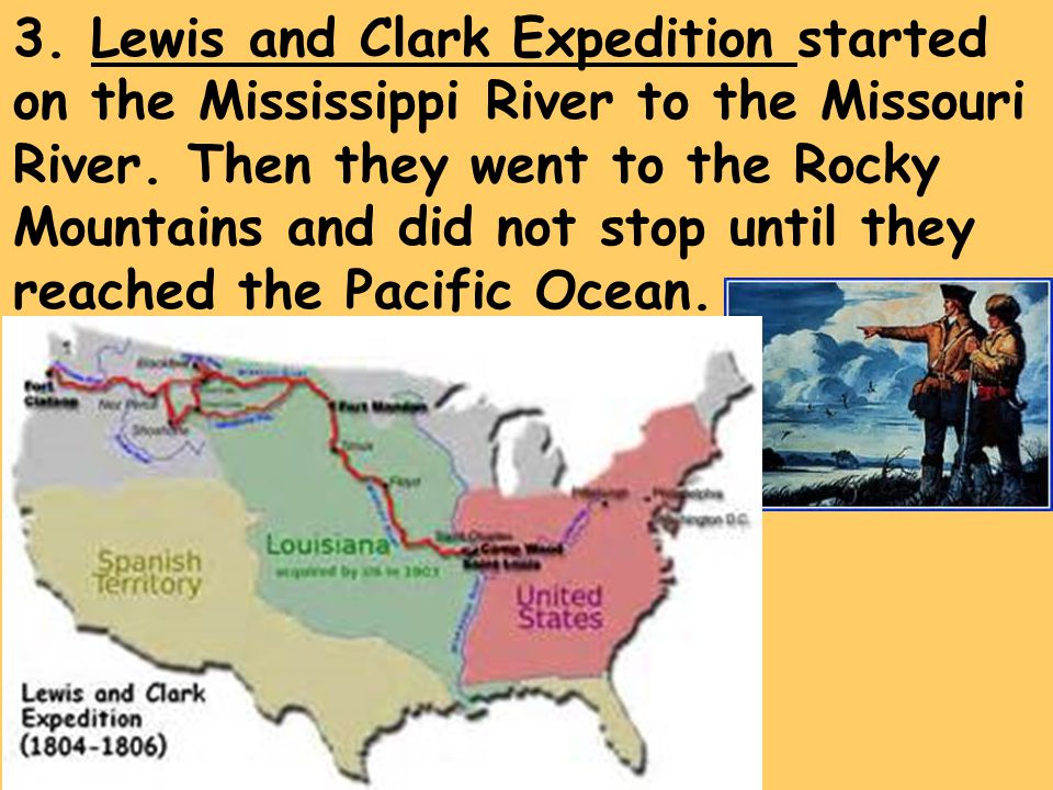 3. Lewis and Clark Expedition started on the Mississippi River to the Missouri River.