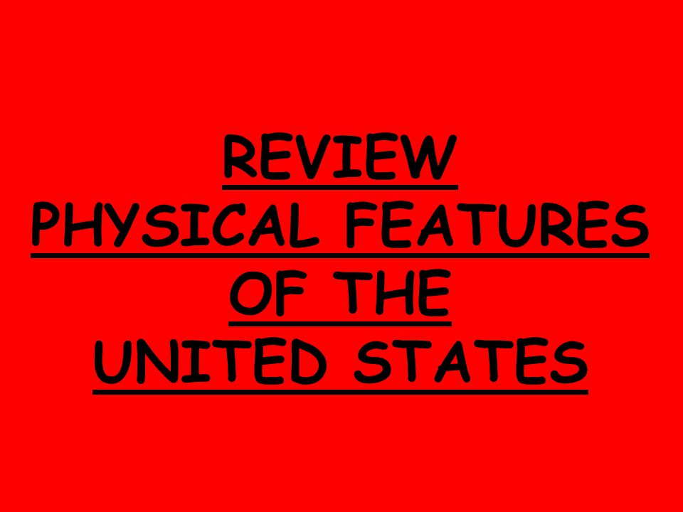 REVIEW PHYSICAL FEATURES OF THE UNITED STATES