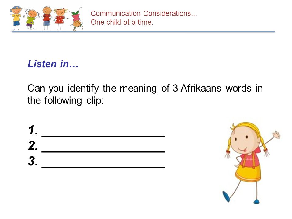 Listen in… Can you identify the meaning of 3 Afrikaans words in the following clip: 1.
