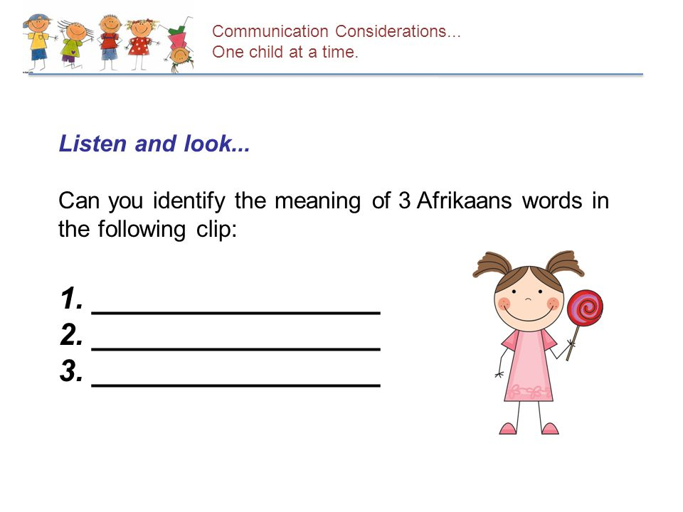 Listen and look... Can you identify the meaning of 3 Afrikaans words in the following clip: 1.