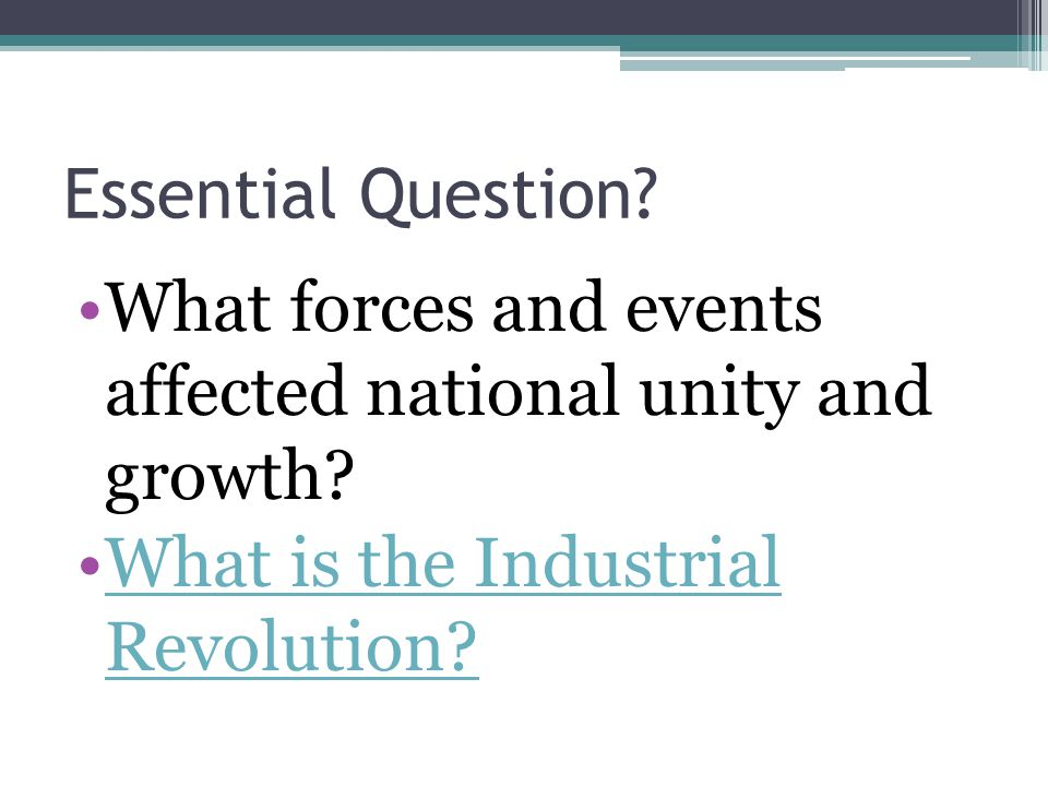 Essential Question. What forces and events affected national unity and growth.