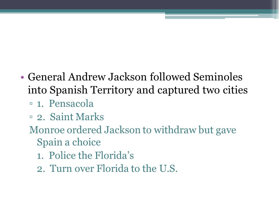 General Andrew Jackson followed Seminoles into Spanish Territory and captured two cities