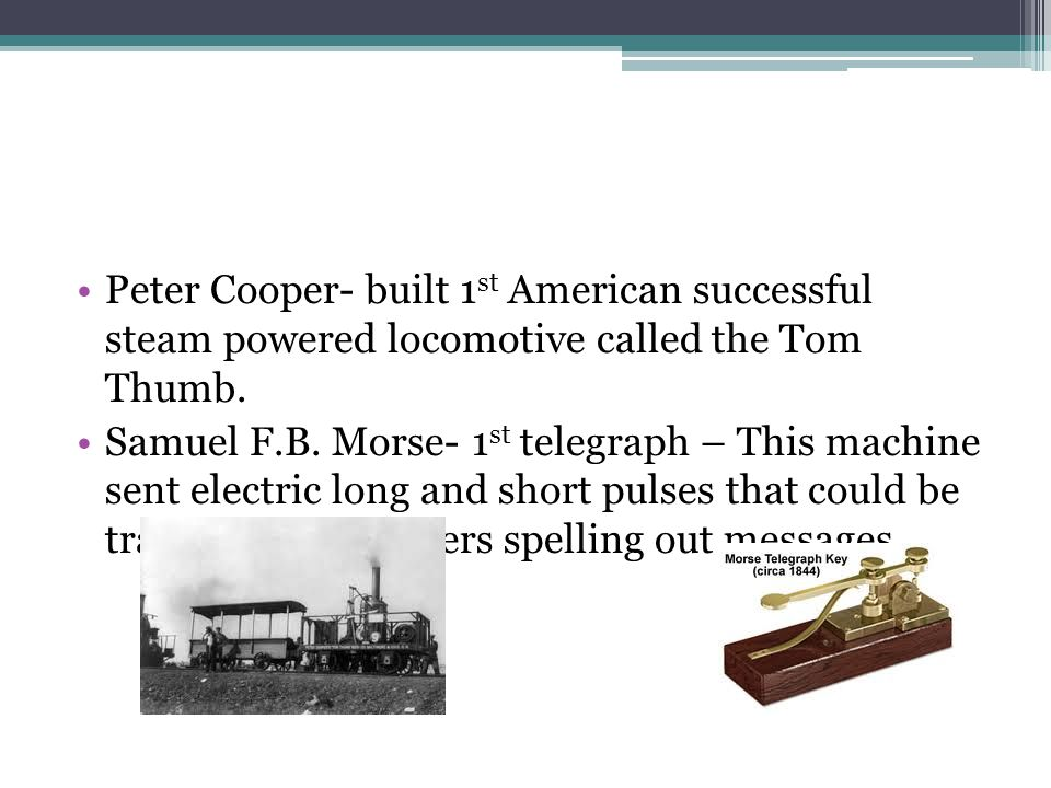 Peter Cooper- built 1st American successful steam powered locomotive called the Tom Thumb.