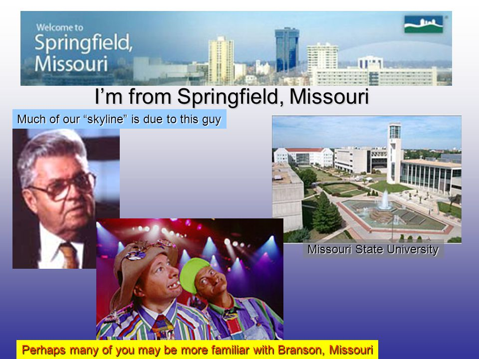 I'm from Springfield, Missouri