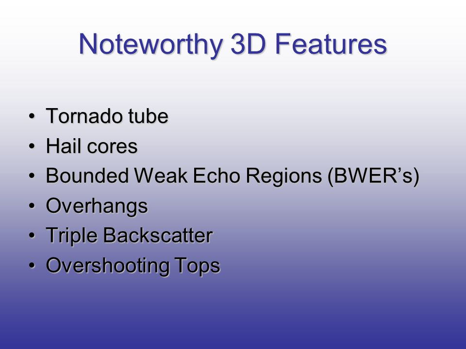 Noteworthy 3D Features Tornado tube Hail cores