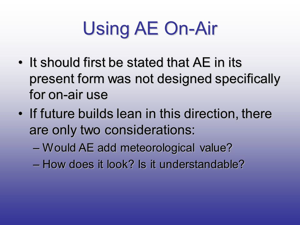 Using AE On-Air It should first be stated that AE in its present form was not designed specifically for on-air use.