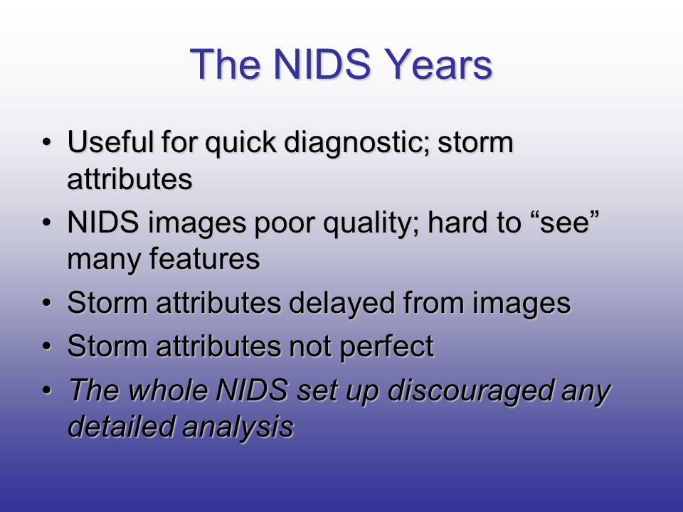 The NIDS Years Useful for quick diagnostic; storm attributes