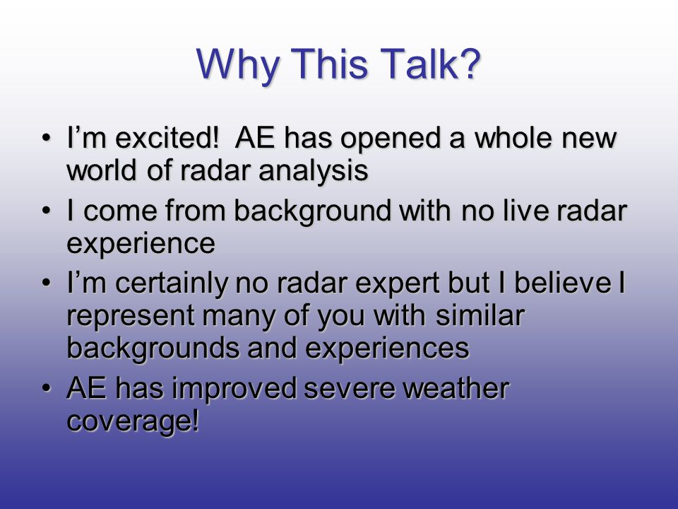 Why This Talk I'm excited! AE has opened a whole new world of radar analysis. I come from background with no live radar experience.