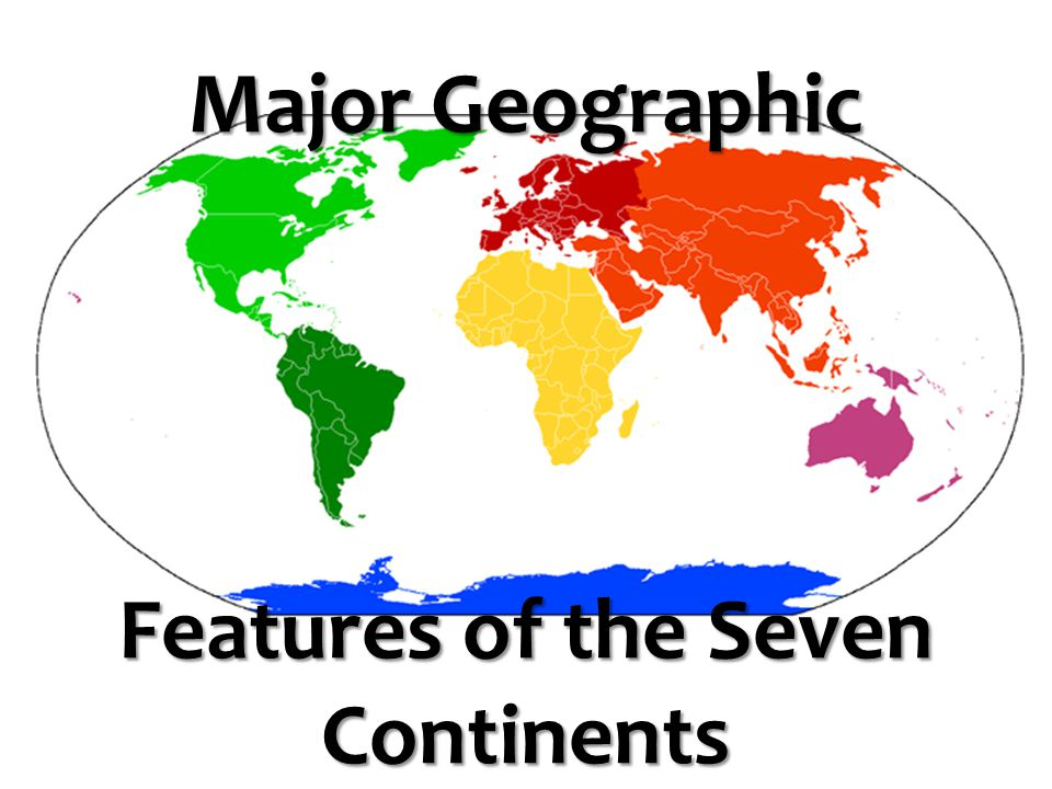 Major Geographic Features of the Seven Continents