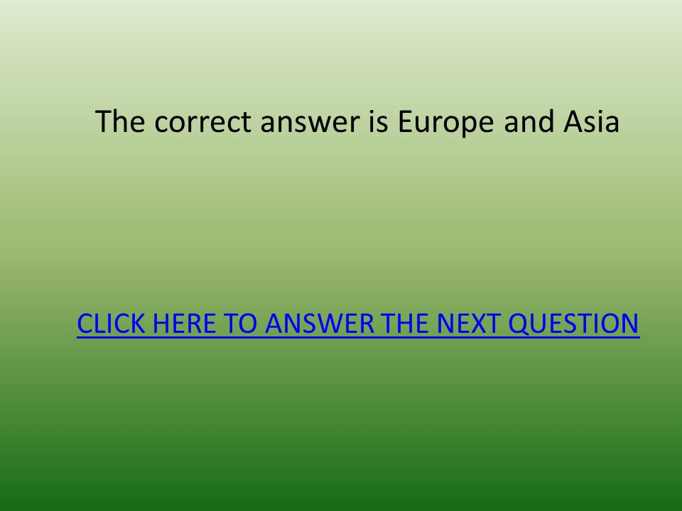 The correct answer is Europe and Asia