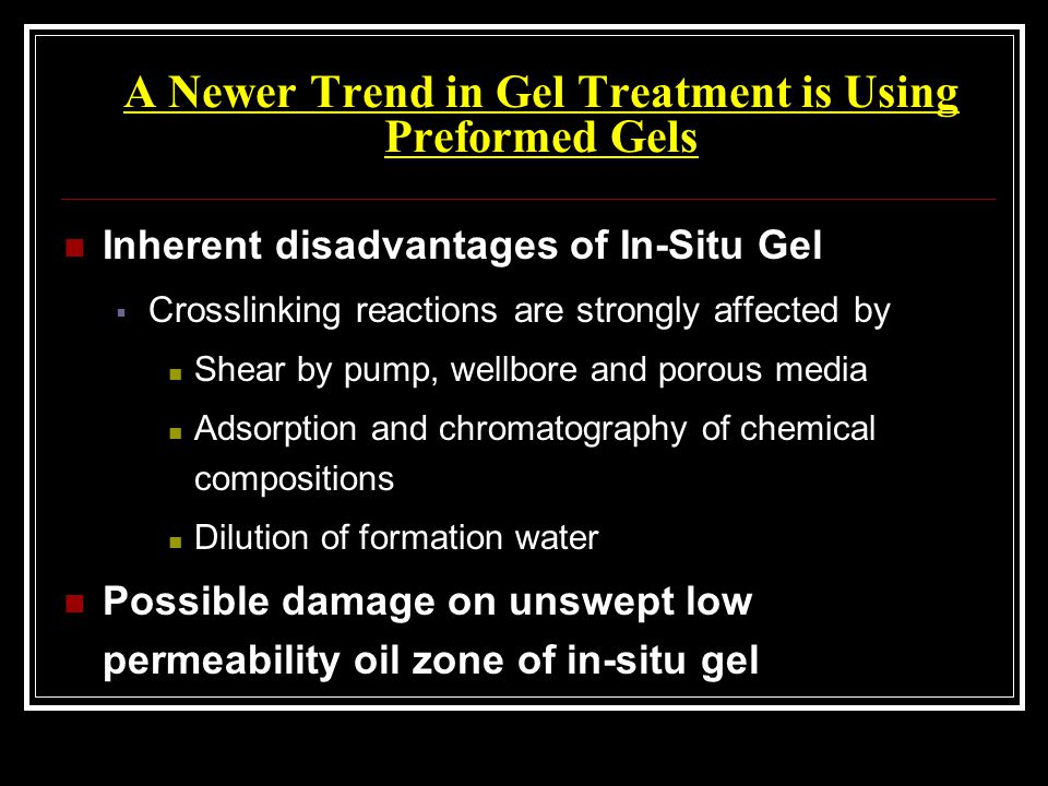A Newer Trend in Gel Treatment is Using Preformed Gels